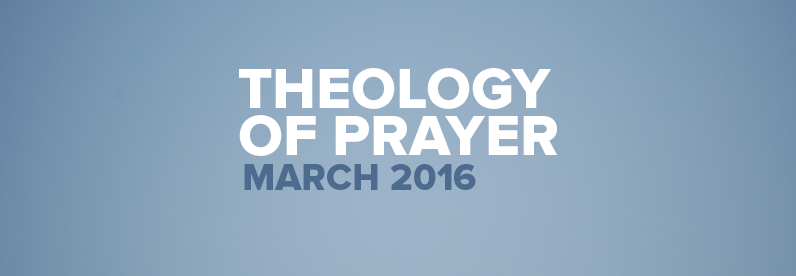 Theology of Prayer (March 2016)