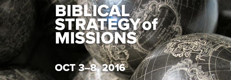 Biblical Strategy of Missions, October 3-8, 2016