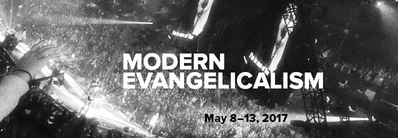 Modern Evangelicalism, May 8-13, 2017